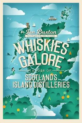 Whiskies Galore : A Tour of Scotland's Island Distilleries